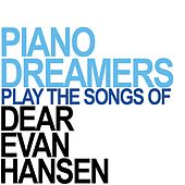 Piano Dreamers Perform the Songs of Dear Evan Hansen by Piano Dreamers