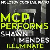 MCP Performs Shawn Mendes: Illuminate von Molotov Cocktail Piano