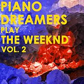 Piano Dreamers Play The Weeknd, Vol. 2 by Piano Dreamers
