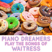 Piano Dreamers Perform the Songs of Waitress de Piano Dreamers