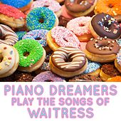 Piano Dreamers Perform the Songs of Waitress by Piano Dreamers