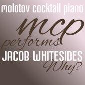 MCP Performs Jacob Whitesides: Why von Molotov Cocktail Piano