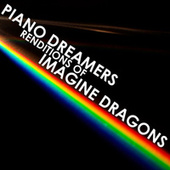 Piano Dreamers Renditions of Imagine Dragons by Piano Dreamers