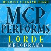 MCP Performs Lorde: Melodrama von Molotov Cocktail Piano