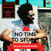 No Time to Stop It von Black Champagne