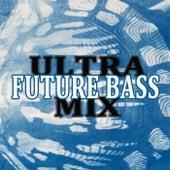 Ultra Future Bass Mix & DJ Mix by Various Artists