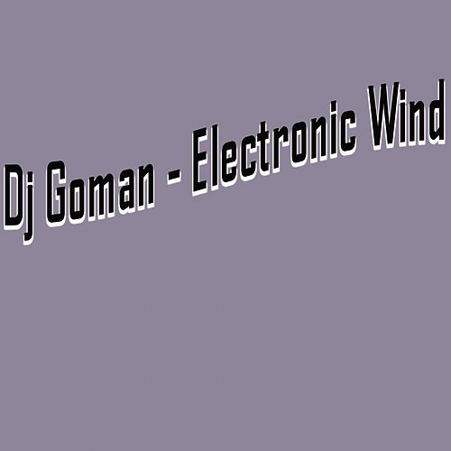 Electronic Wind - Single by DJ Goman