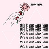 This Is Not Who I Am by Jupiter