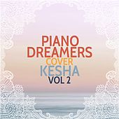 Piano Dreamers Cover Kesha, Vol. 2 de Piano Dreamers