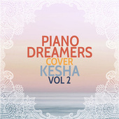 Piano Dreamers Cover Kesha, Vol. 2 by Piano Dreamers