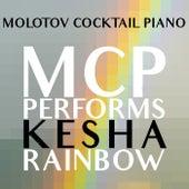 MCP Performs Kesha: Rainbow von Molotov Cocktail Piano
