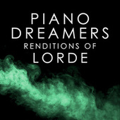 Piano Dreamers Renditions of Lorde by Piano Dreamers