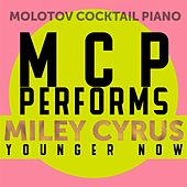 MCP Performs Miley Cyrus: Younger Now von Molotov Cocktail Piano