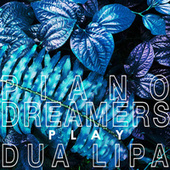 Piano Dreamers Play Dua Lipa de Piano Dreamers