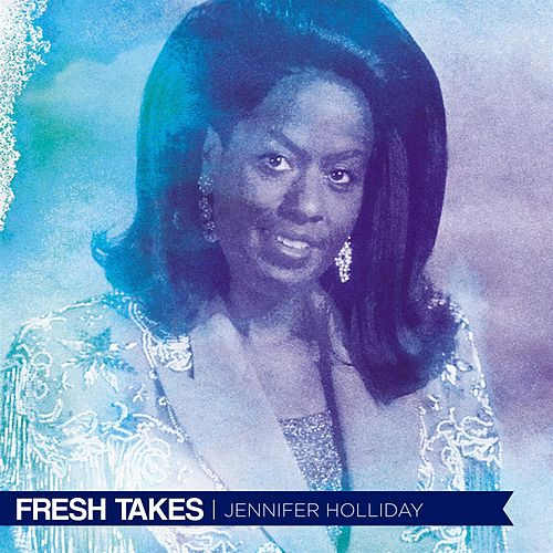 Fresh Takes by Jennifer Holliday