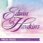 Fresh Takes by Edwin Hawkins