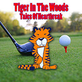 TIGER IN THE WOODS - Tales Of Heartbreak by Various Artists