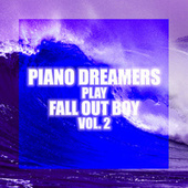 Piano Dreamers Play Fall Out Boy, Vol. 2 by Piano Dreamers
