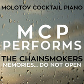 MCP Performs The Chainsmokers: Memories...Do Not Open von Molotov Cocktail Piano