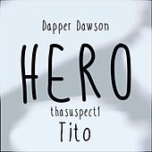 Hero (feat. Thasuspect1 & Dapper Dawson) by Tito