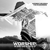 Worship: In Spirit and in Truth - EP by Anthony Nelson and The Overcomers