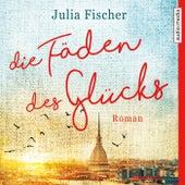Die Fäden des Glücks by Julia Fischer