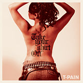 Take Your Shirt Off by T-Pain