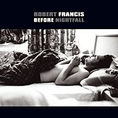 Before Nightfall by Robert Francis & The Night Tide