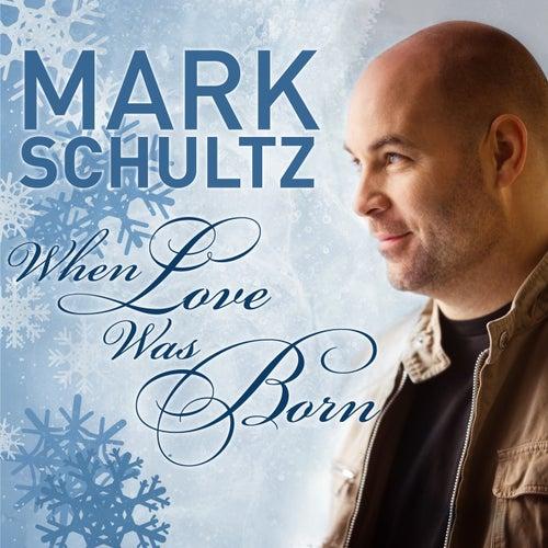 When Love Was Born by Mark Schultz