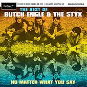 No Matter What You Say: The Best of Butch Engle & the Styx by Butch Engle & The Styx