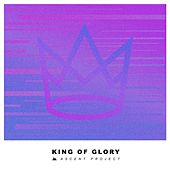 King of Glory by Ascent Project