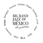 Big Band Jazz de México And Friends by Big Band Jazz de México