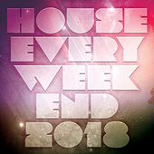 House Every Weekend 2018 by Various Artists