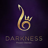Project Destati: DARKNESS by Project Destati