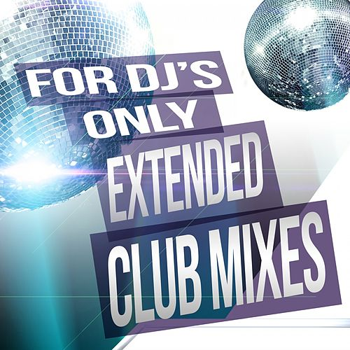 For Djs Only: Extended Club Mixes by Various Artists