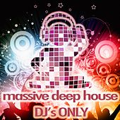 Massive Deep House (DJ's Only) by Various Artists