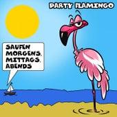 Saufen morgens, mittags, abends von Party Flamingo