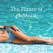 The Future of Chillhouse, Vol. 2 von Various Artists