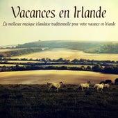 Vacances en Irlande - La meilleure musique irlandaise traditionnelle pour votre vacance en Irlande by Various Artists