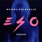 Eso de Maikel Delacalle & Fuego