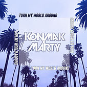 Turn My World Around by Konmak x Marty