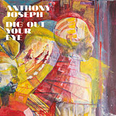 Dig Out Your Eye de Anthony Joseph