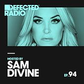Defected Radio Episode 094 (hosted by Sam Divine) by Defected Radio