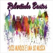 Dois Mundo e uma so Musica by Robertinho Bastos
