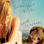 Love Somebody by Schuyler Fisk