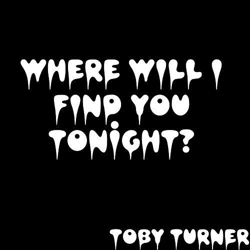 Where Will I Find You Tonight? by Toby Turner