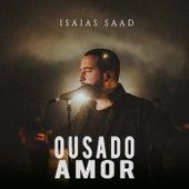Ousado Amor de Isaias Saad