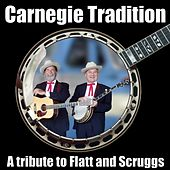 Carnegie Tradition: A Tribute to Flatt and Scruggs by Carnegie Tradition