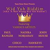 Wid Yuh Riddim (AKA a Wah Wrong Wid Yuh Riddim) by Various Artists