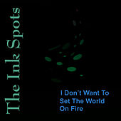 I Don't Want To Set The World On Fire by The Ink Spots